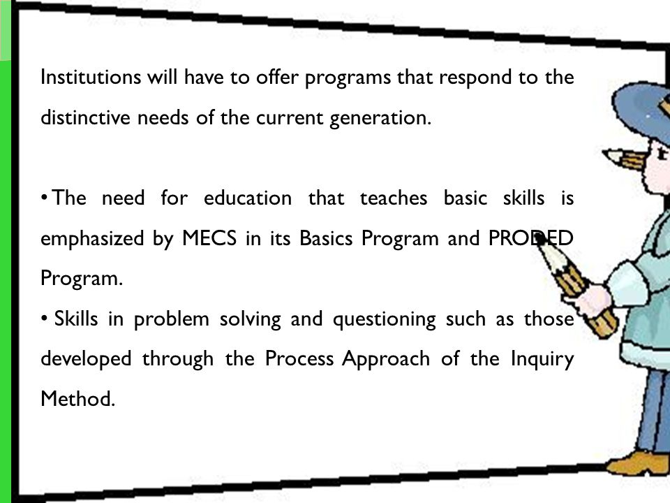 Institutions will have to offer programs that respond to the distinctive needs of the current generation. The need for education that teaches basic sk