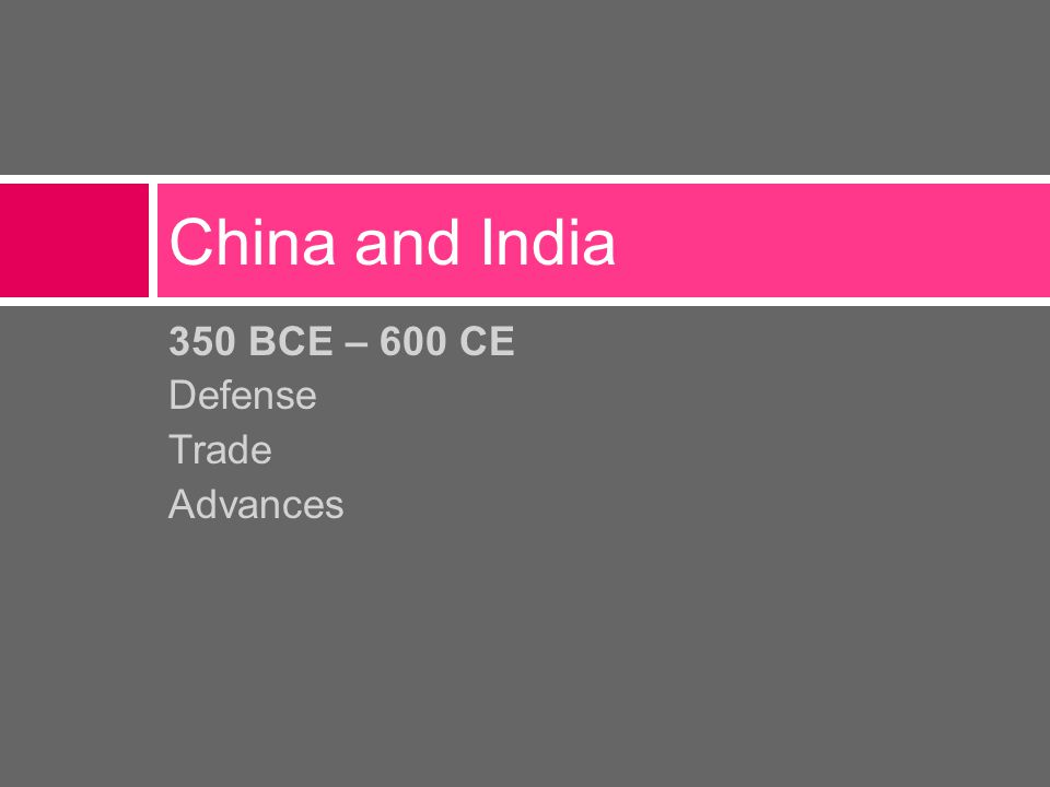350 BCE – 600 CE Defense Trade Advances China and India