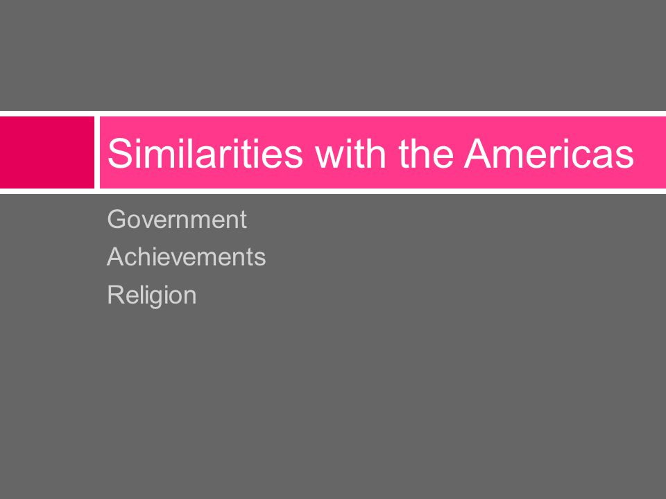 Government Achievements Religion Similarities with the Americas