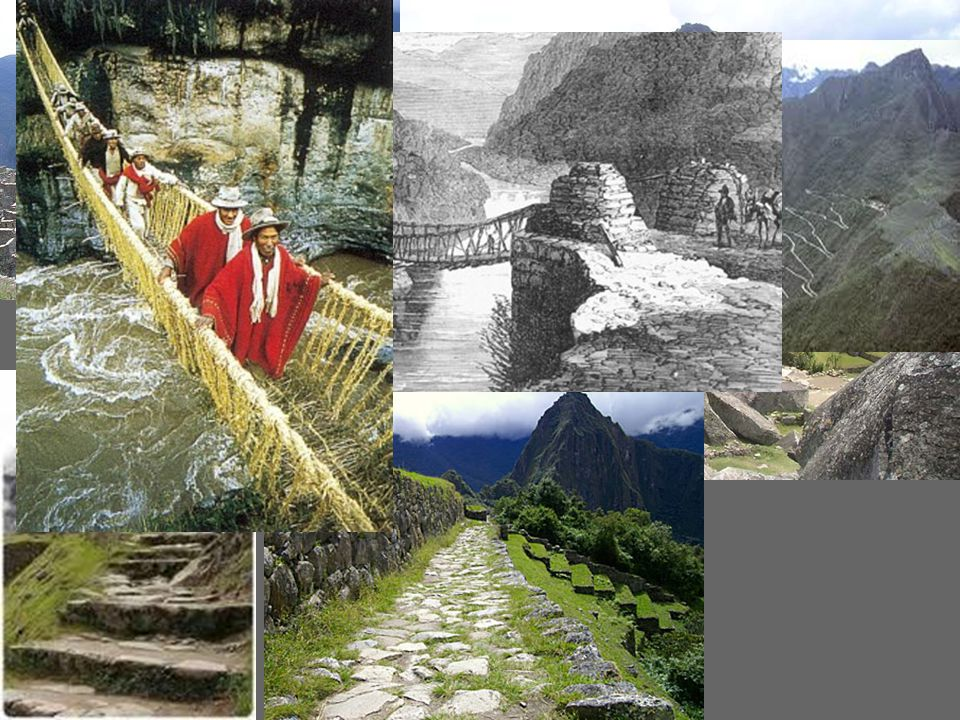Trade & Architecture IInca Roads: paved with stone blocks, 14,000 miles, crossed every terrain imaginable (sea level to 12,000 miles high) FFirst known suspension bridges crossed canyons and rivers MMachu Pichu: as advanced as Rome