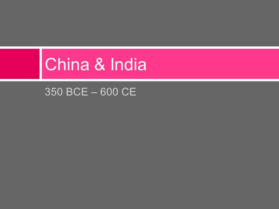 350 BCE – 600 CE China & India