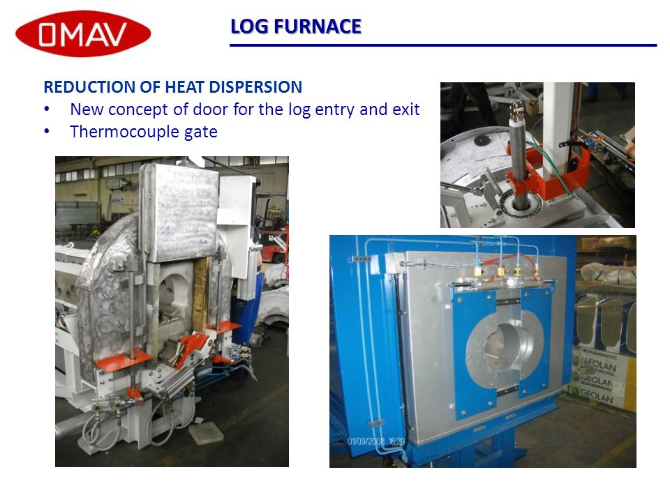 REDUCTION OF HEAT DISPERSION New concept of door for the log entry and exit Thermocouple gate LOG FURNACE
