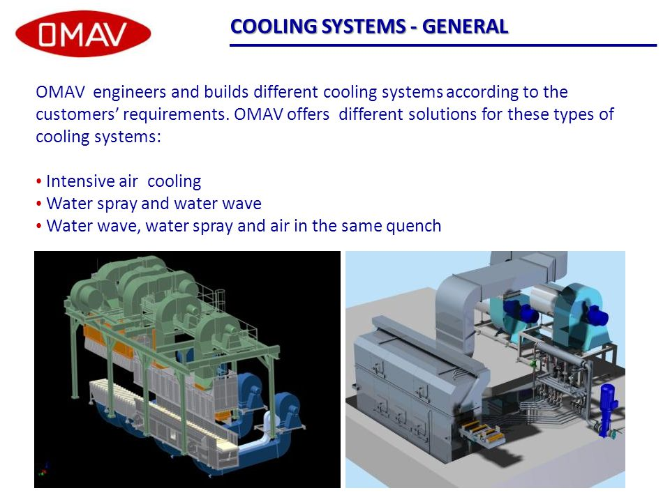 OMAV engineers and builds different cooling systems according to the customers' requirements.