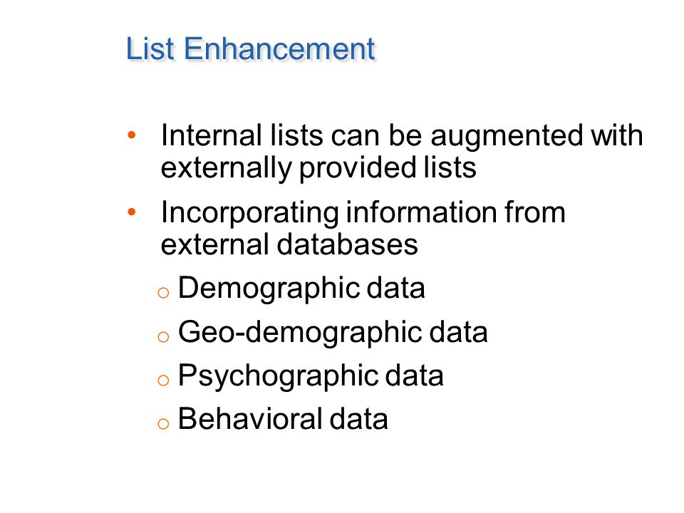 List Enhancement Internal lists can be augmented with externally provided lists Incorporating information from external databases o Demographic data o