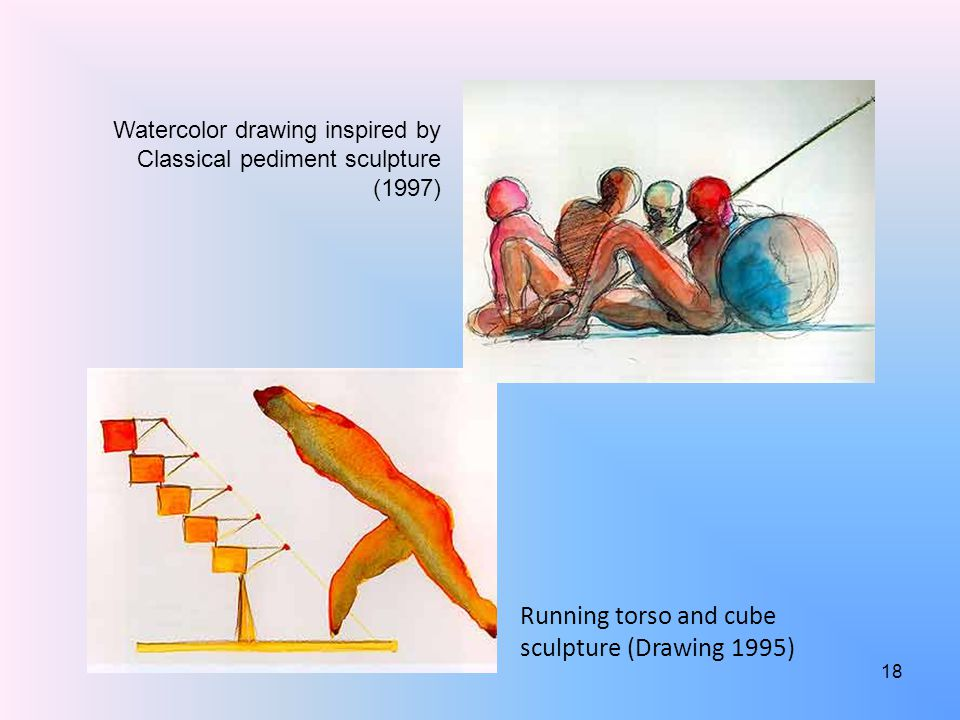 Watercolor drawing inspired by Classical pediment sculpture (1997) Running torso and cube sculpture (Drawing 1995) 18