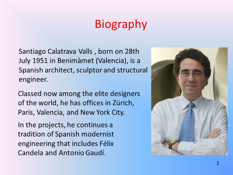 Biography Santiago Calatrava Valls, born on 28th July 1951 in Benimàmet (Valencia), is a Spanish architect, sculptor and structural engineer.