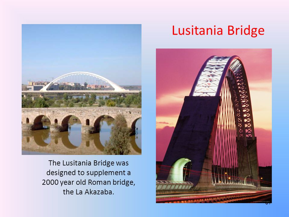 Lusitania Bridge The Lusitania Bridge was designed to supplement a 2000 year old Roman bridge, the La Akazaba.