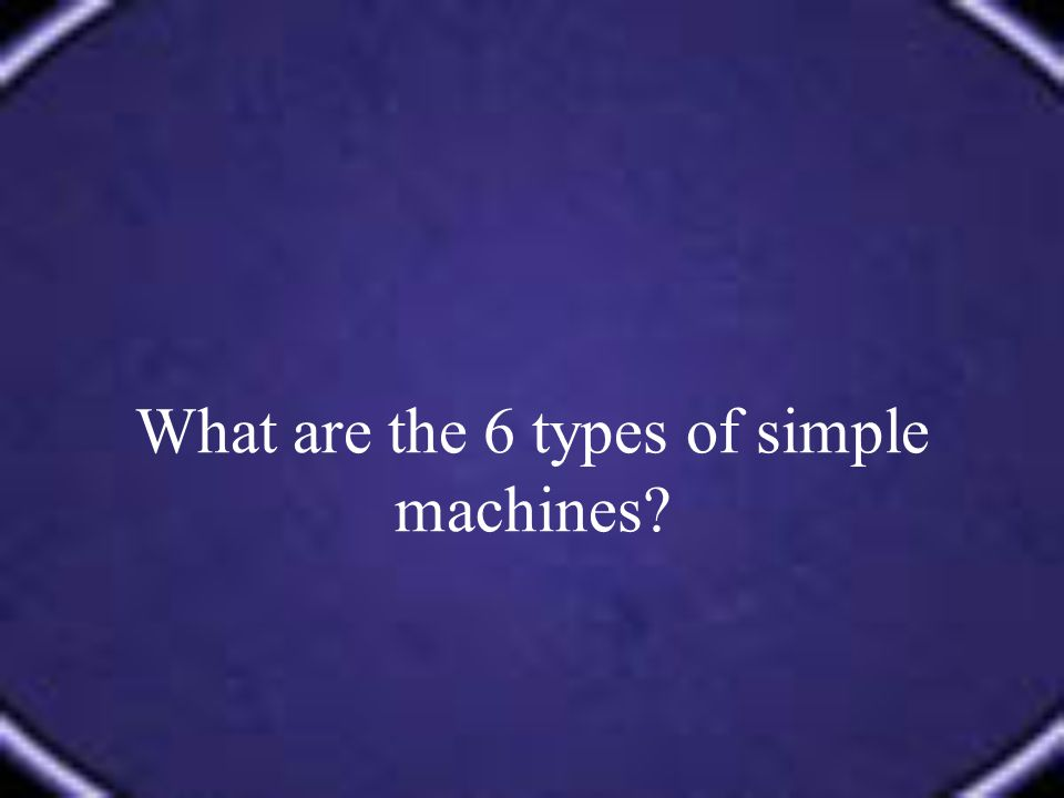 What are the 6 types of simple machines?