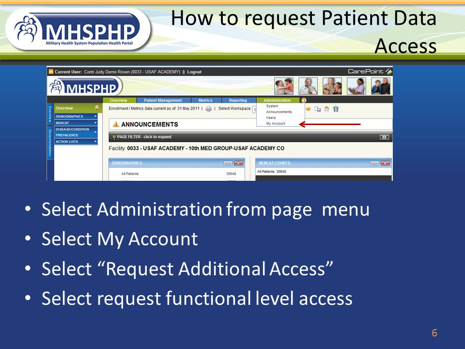 How to request Patient Data Access Select Administration from page menu Select My Account Select Request Additional Access Select request functional level access 6