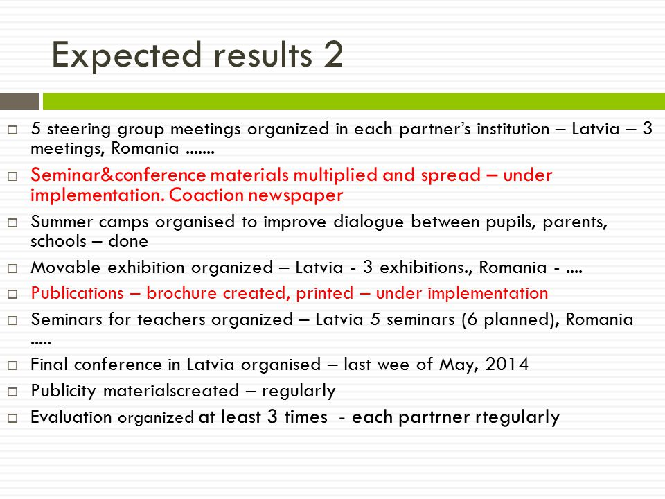 Expected results 2  5 steering group meetings organized in each partner's institution – Latvia – 3 meetings, Romania.......  Seminar&conference mate