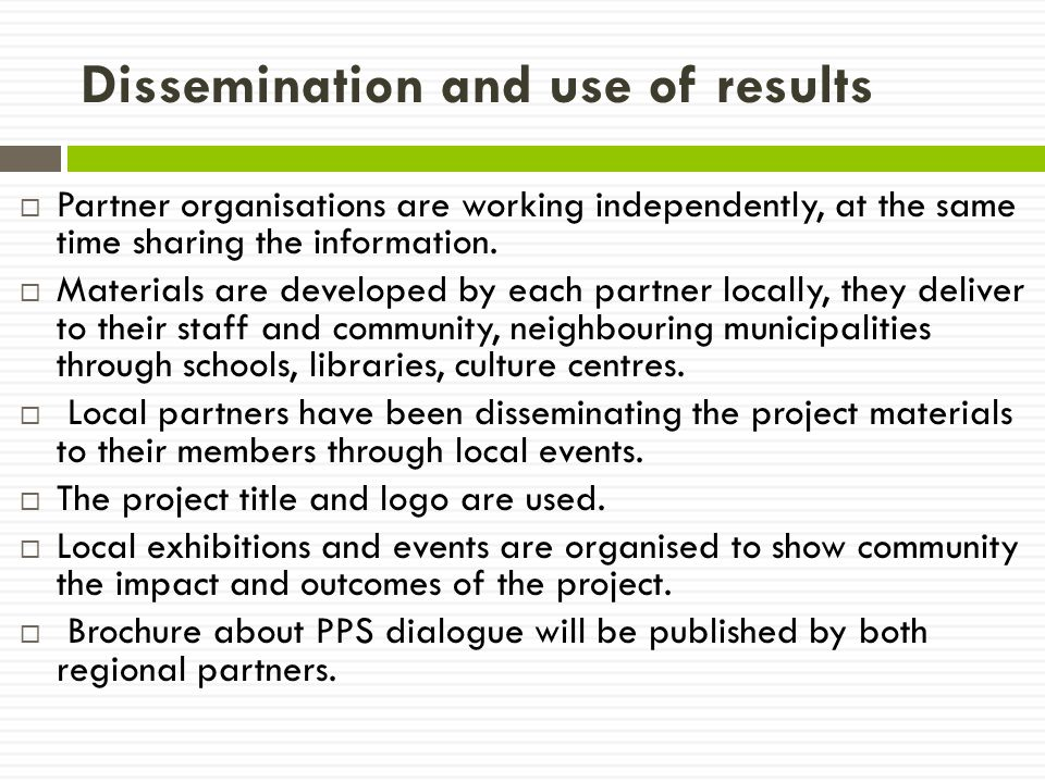 Dissemination and use of results  Partner organisations are working independently, at the same time sharing the information.