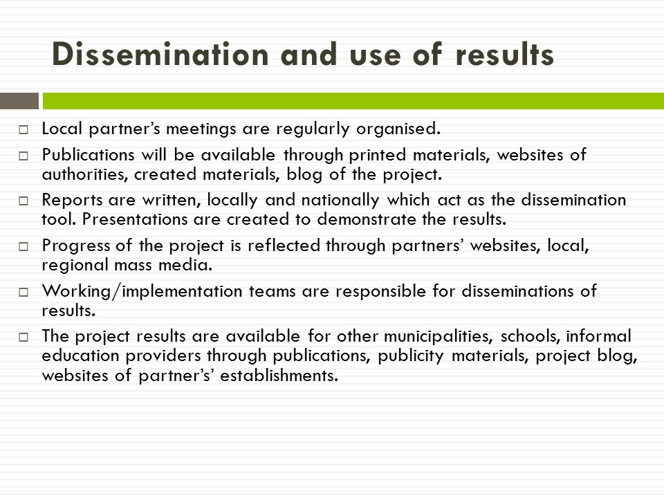 Dissemination and use of results  Local partner's meetings are regularly organised.  Publications will be available through printed materials, websi