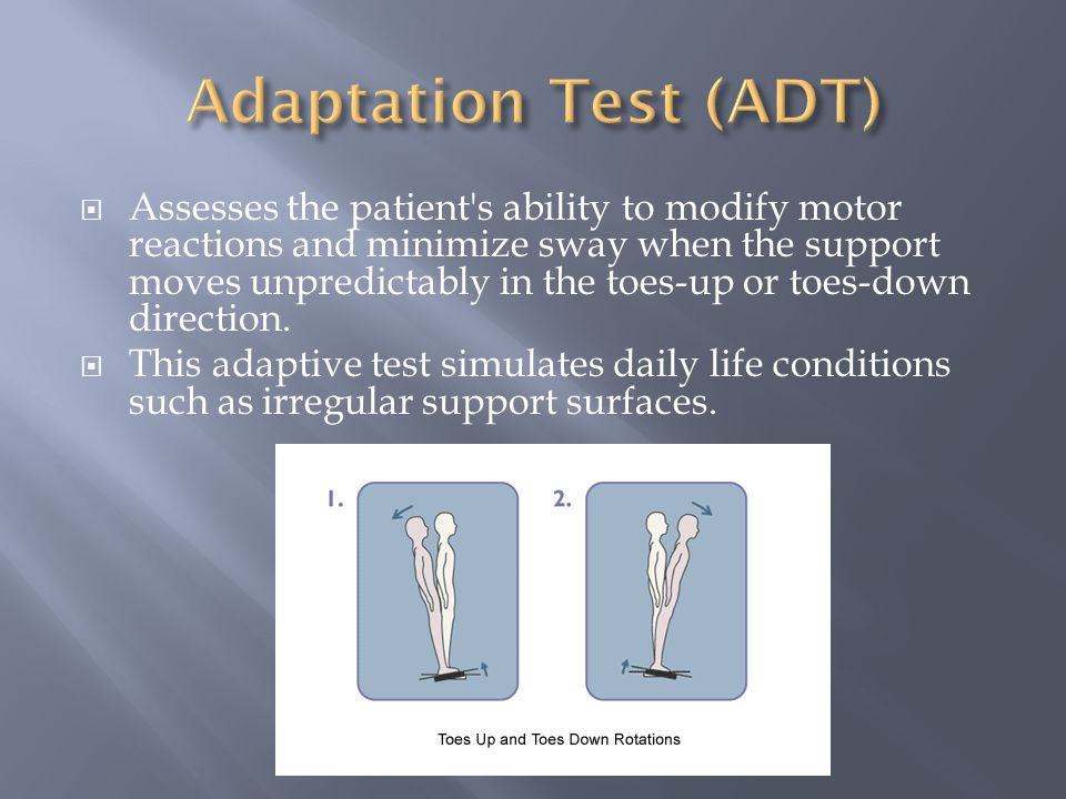  Assesses the patient s ability to modify motor reactions and minimize sway when the support moves unpredictably in the toes-up or toes-down direction.