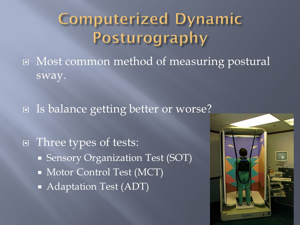  Most common method of measuring postural sway.  Is balance getting better or worse.