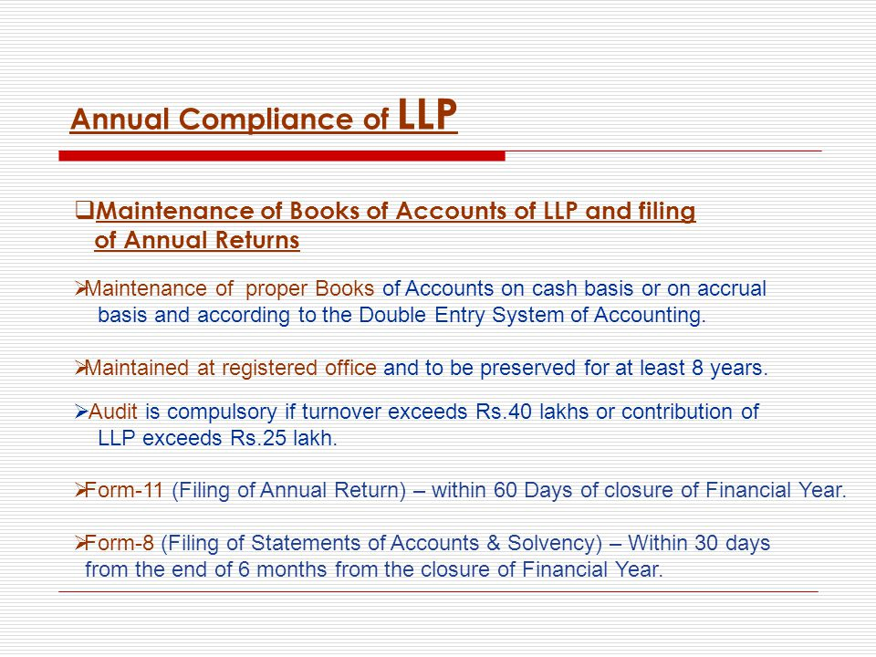  Maintenance of Books of Accounts of LLP and filing of Annual Returns  Maintenance of proper Books of Accounts on cash basis or on accrual basis and according to the Double Entry System of Accounting.