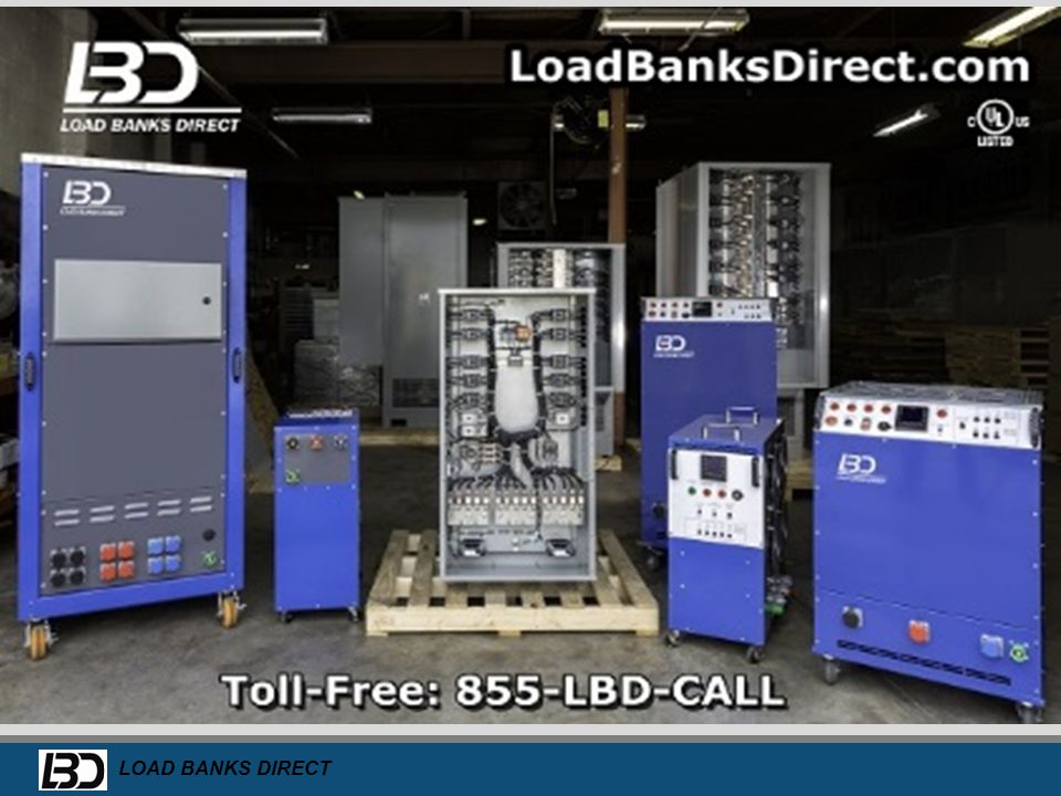 LOAD BANKS DIRECT The Load Bank of Choice www.LoadBanksDirect.com Toll Free 855-LBD-CALL (523-2255) Your Complete Solutions Provider
