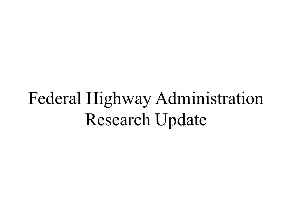 Federal Highway Administration Research Update