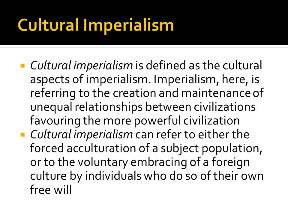  Cultural imperialism is defined as the cultural aspects of imperialism.