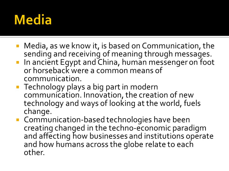  Media, as we know it, is based on Communication, the sending and receiving of meaning through messages.