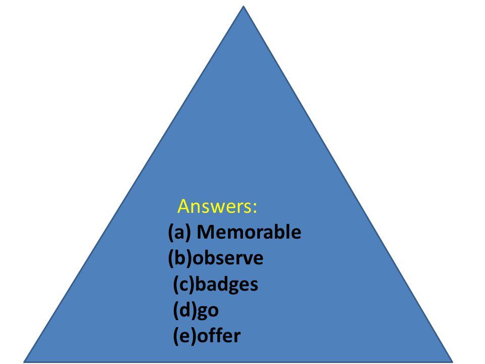 Answers: (a) Memorable (b)observe (c)badges (d)go (e)offer