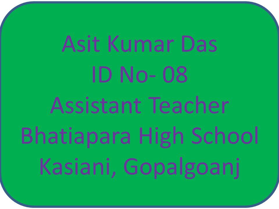 Asit Kumar Das ID No- 08 Assistant Teacher Bhatiapara High School Kasiani, Gopalgoanj
