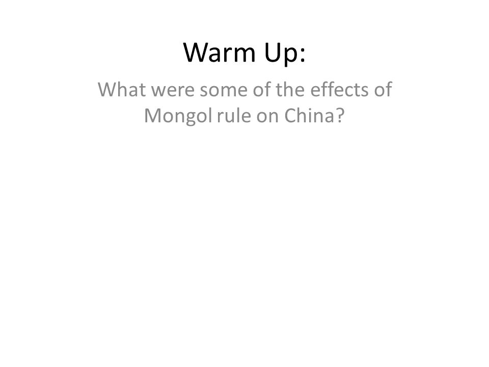 Warm Up: What were some of the effects of Mongol rule on China?