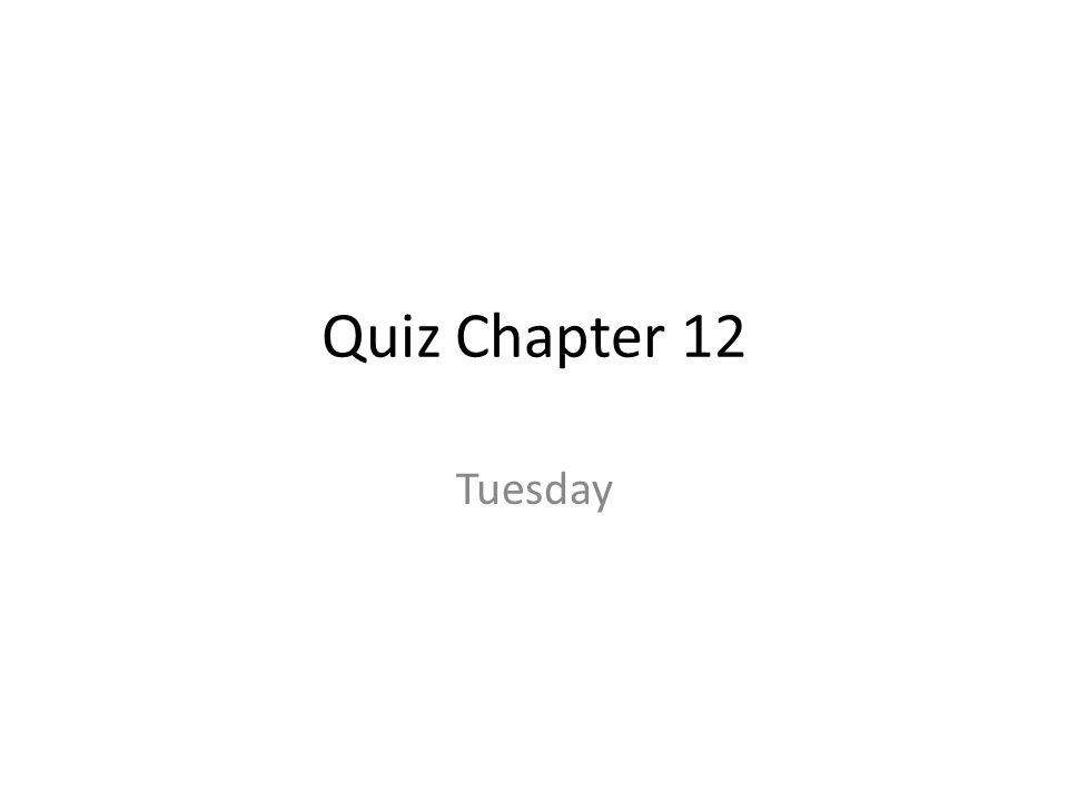 Quiz Chapter 12 Tuesday
