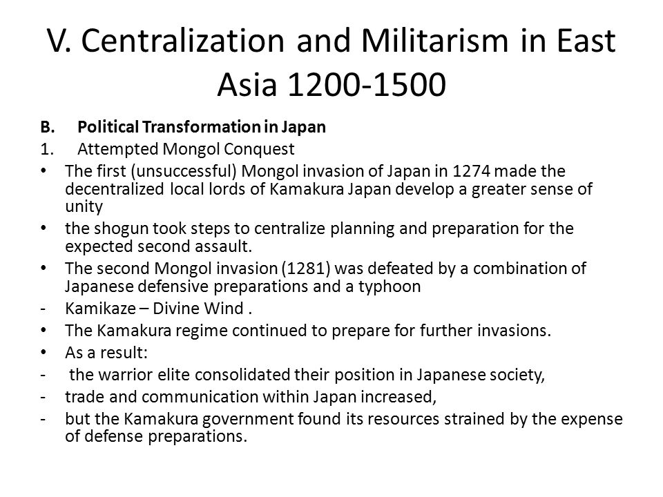 V. Centralization and Militarism in East Asia 1200-1500 B.Political Transformation in Japan 1.Attempted Mongol Conquest The first (unsuccessful) Mongo