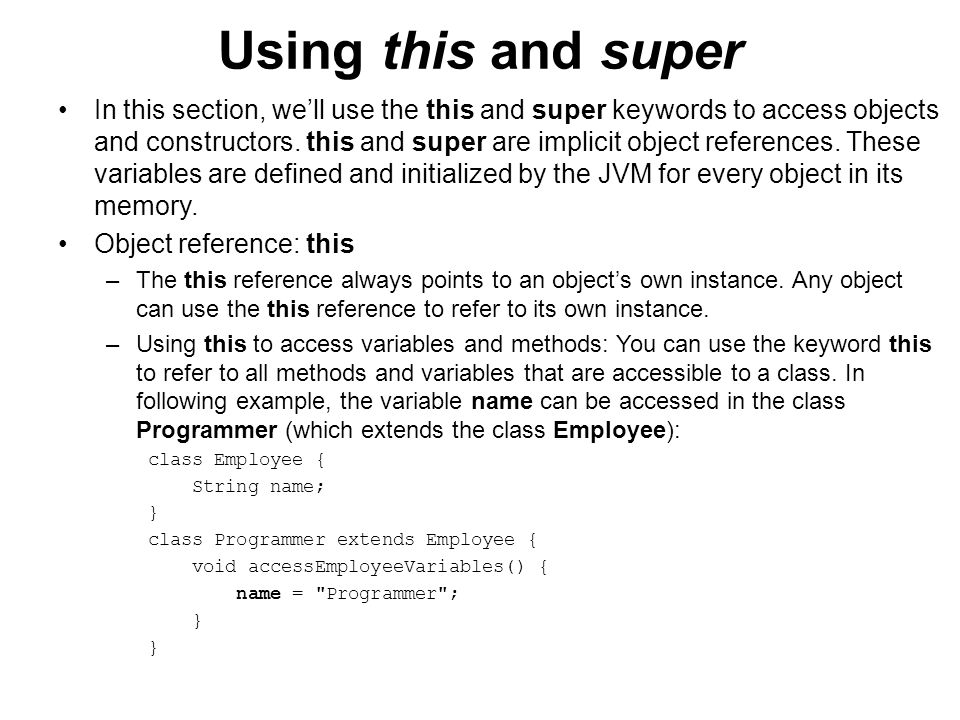 Using this and super –Because there exists an object of class Employee within the class Programmer, the variable name is accessible to an object of Programmer.