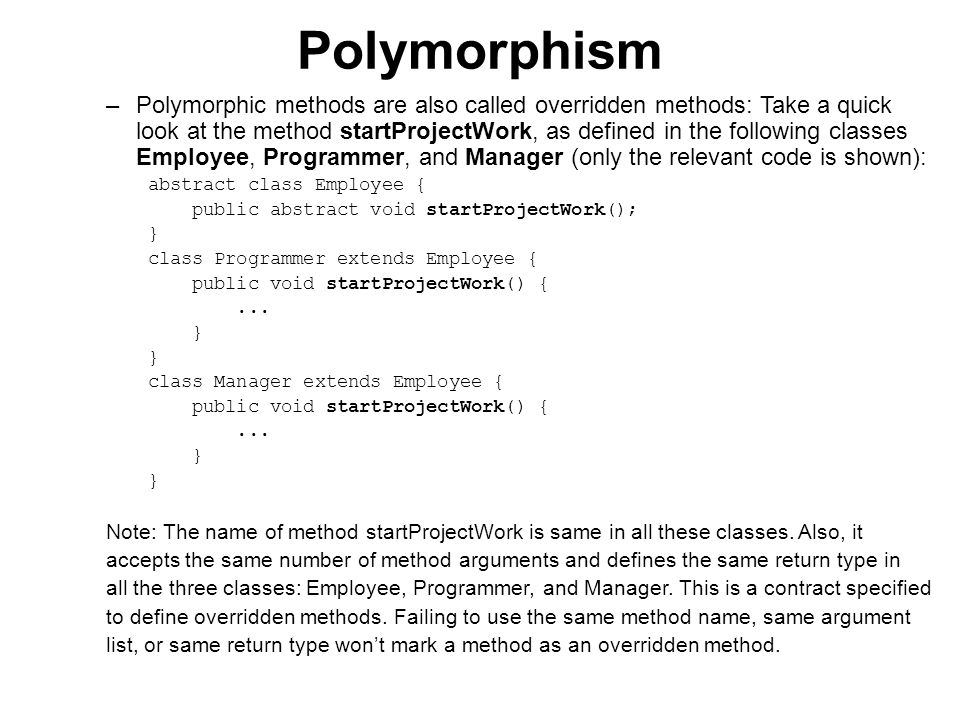 Polymorphism Rules to remember when defining overridden methods:  Overridden methods are defined by classes and interfaces that share inheritance relationships.