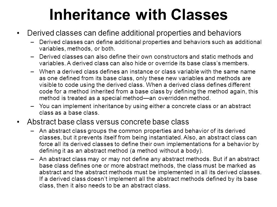 Inheritance with Classes Abstract base class versus concrete base class (continue…) –For the exam, you need to remember the following important points about implementing inheritance using an abstract base class: You can never create objects of an abstract class.