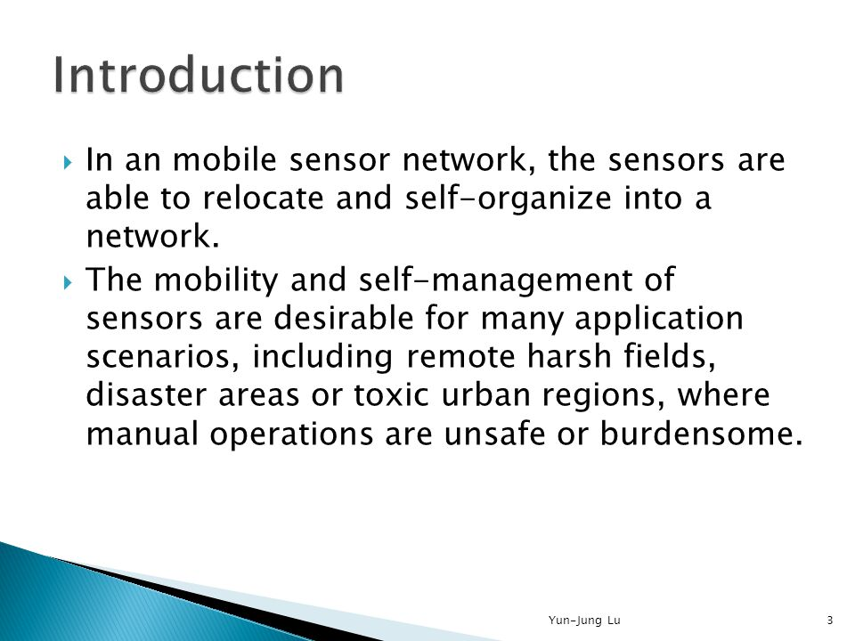  In an mobile sensor network, the sensors are able to relocate and self-organize into a network.