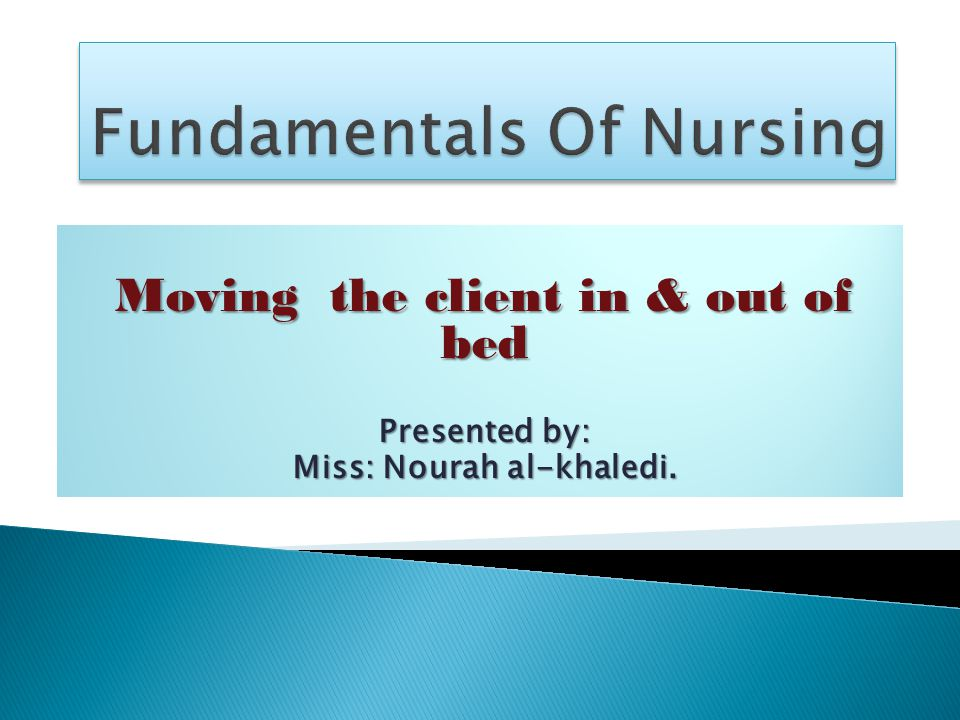 Moving the client in & out of bed Presented by: Miss: Nourah al-khaledi.