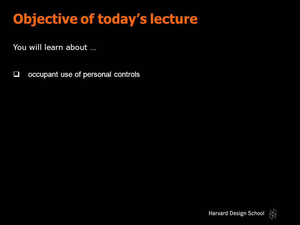 You will learn about …  occupant use of personal controls Objective of today's lecture