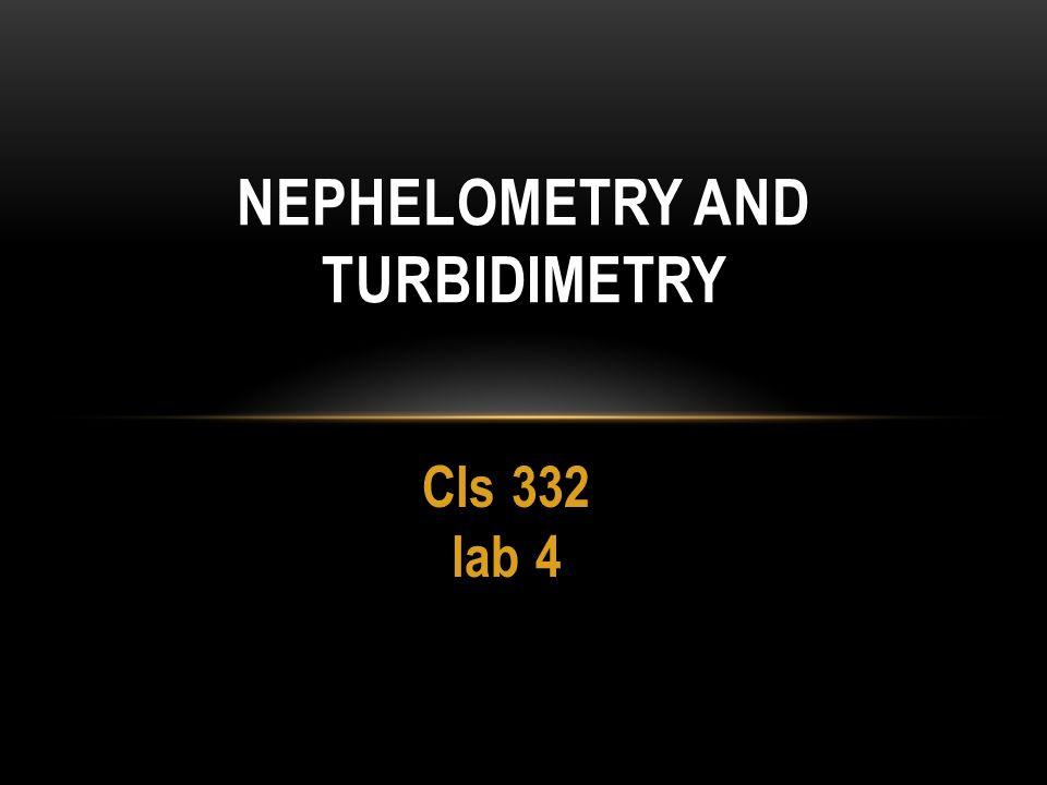 Cls 332 lab 4 NEPHELOMETRY AND TURBIDIMETRY