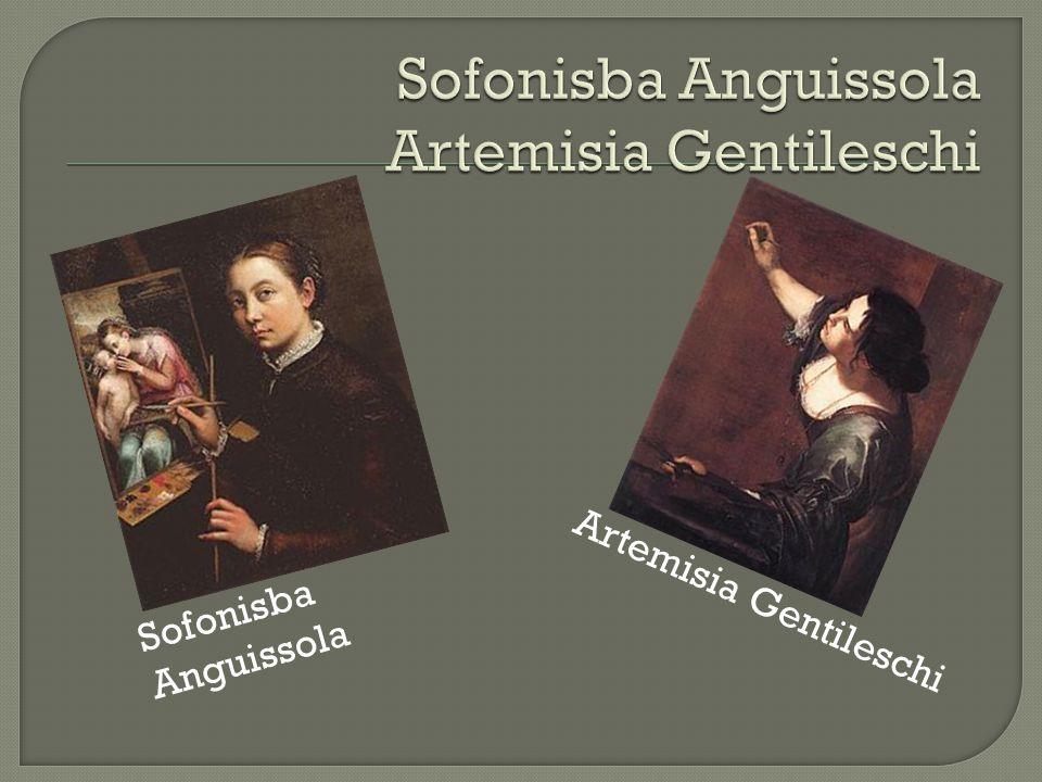 Sofonisba Anguissola Artemisia Gentileschi