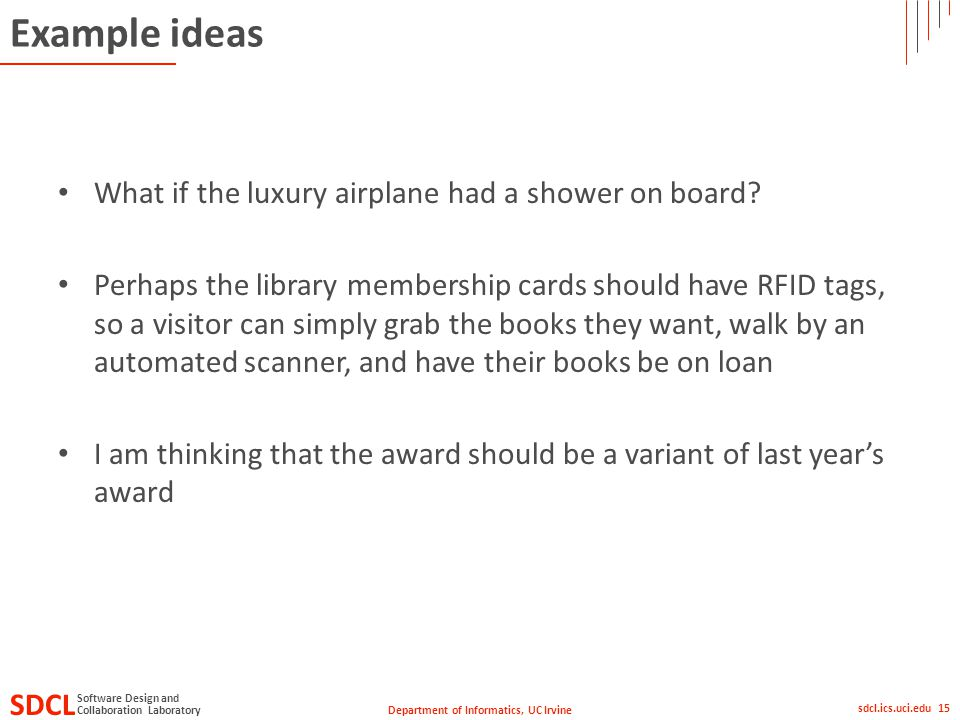 Department of Informatics, UC Irvine SDCL Collaboration Laboratory Software Design and sdcl.ics.uci.edu 15 Example ideas What if the luxury airplane had a shower on board.