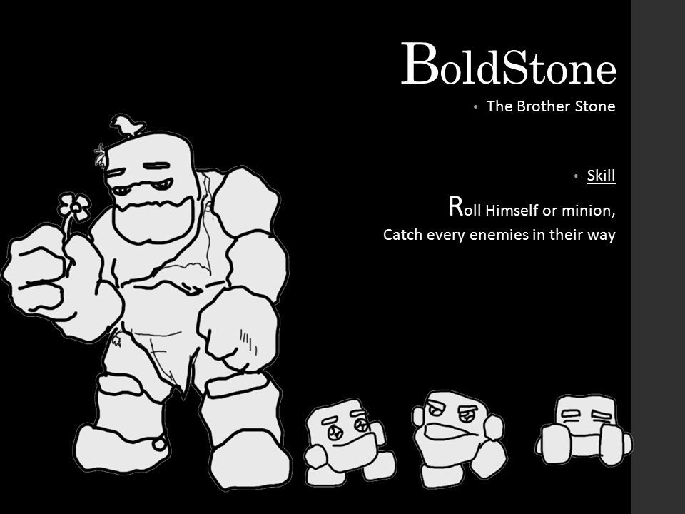 B oldStone The Brother Stone Skill R oll Himself or minion, Catch every enemies in their way