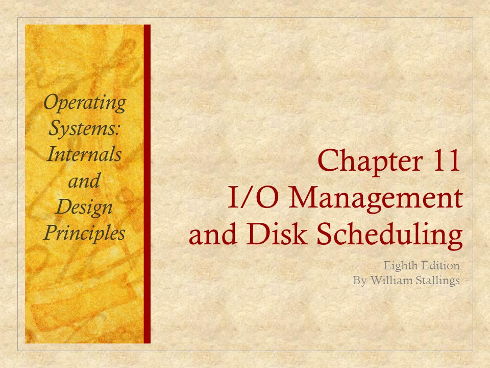 Chapter 11 I/O Management and Disk Scheduling Eighth Edition By William Stallings Operating Systems: Internals and Design Principles
