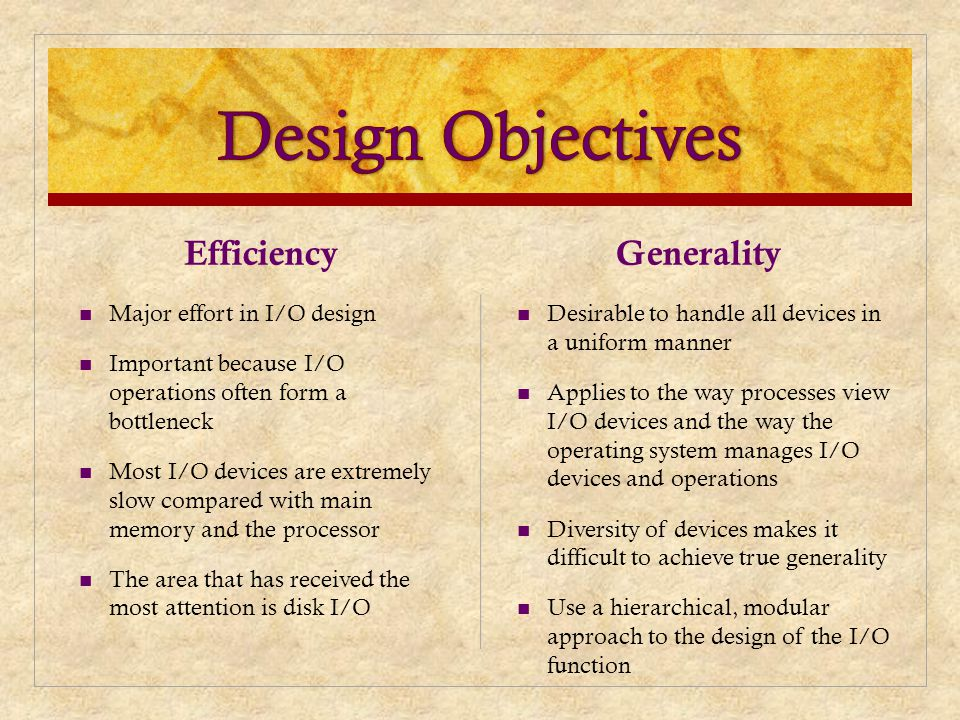 Efficiency Major effort in I/O design Important because I/O operations often form a bottleneck Most I/O devices are extremely slow compared with main