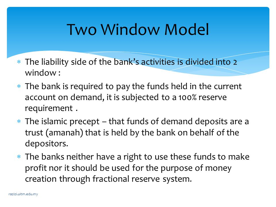  The liability side of the bank's activities is divided into 2 window :  The bank is required to pay the funds held in the current account on demand