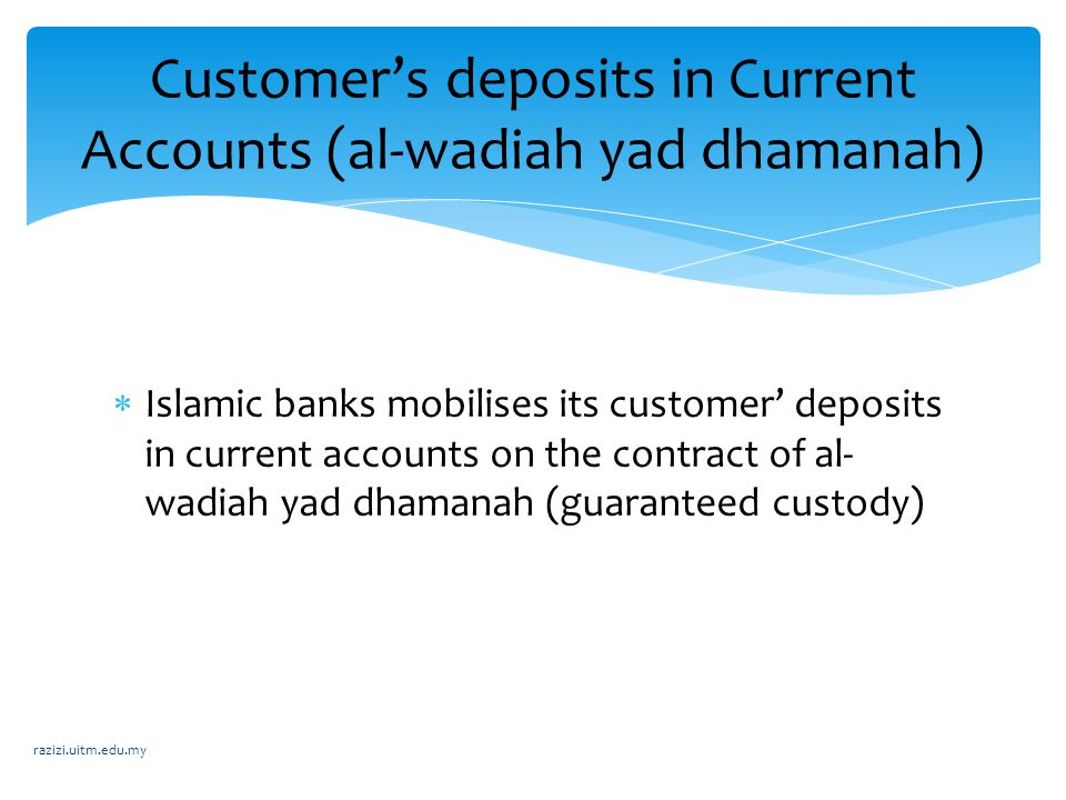  Islamic banks mobilises its customer' deposits in current accounts on the contract of al- wadiah yad dhamanah (guaranteed custody) Customer's deposi