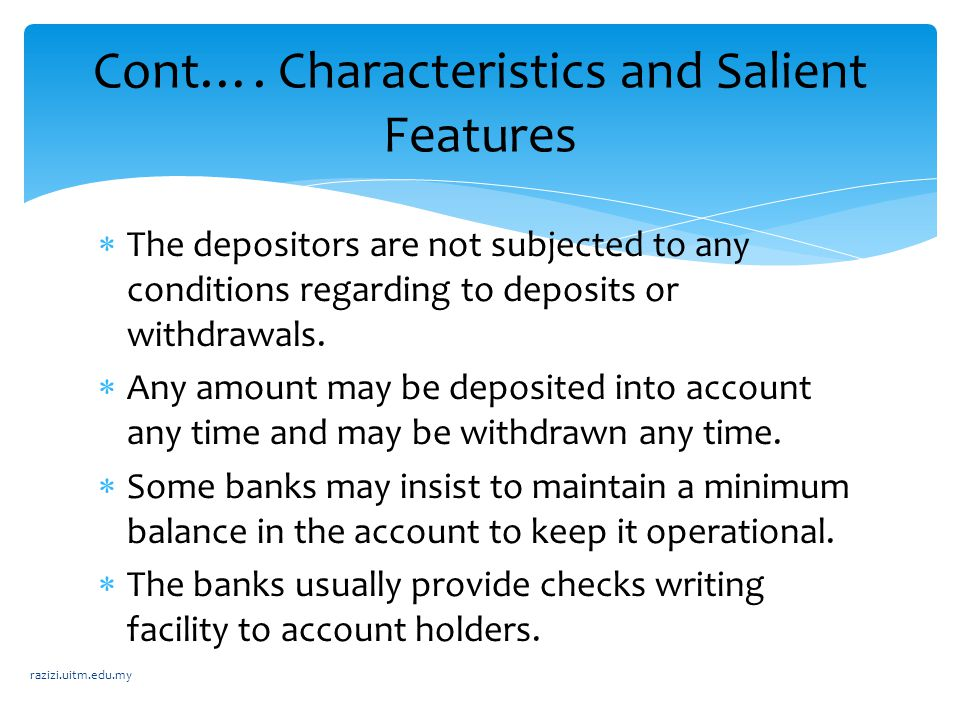  The depositors are not subjected to any conditions regarding to deposits or withdrawals.  Any amount may be deposited into account any time and may