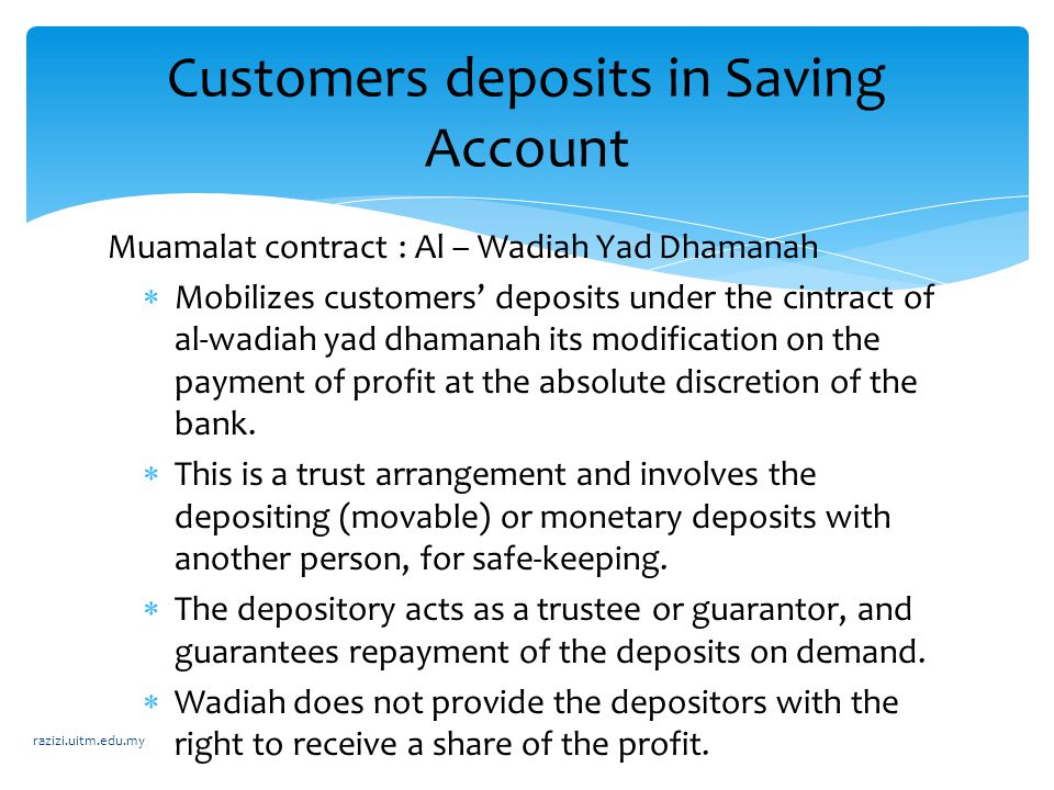 Muamalat contract : Al – Wadiah Yad Dhamanah  Mobilizes customers' deposits under the cintract of al-wadiah yad dhamanah its modification on the paym