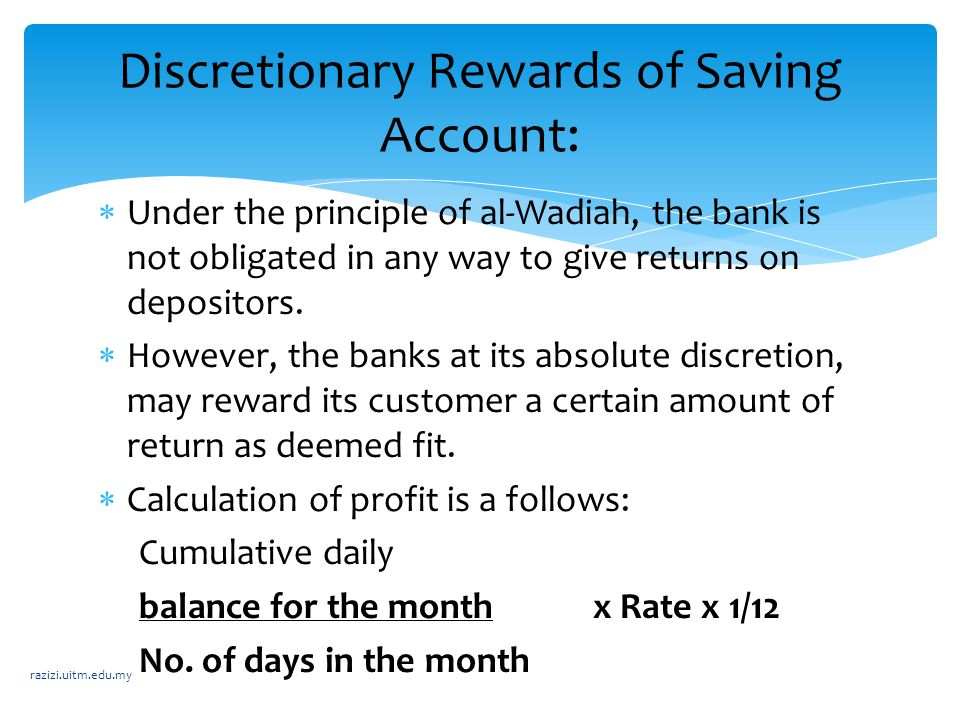  Under the principle of al-Wadiah, the bank is not obligated in any way to give returns on depositors.  However, the banks at its absolute discretio
