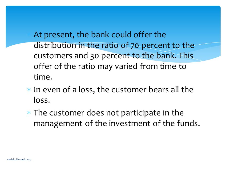  At present, the bank could offer the distribution in the ratio of 70 percent to the customers and 30 percent to the bank. This offer of the ratio ma