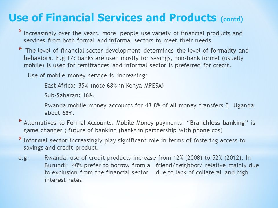 * Increasingly over the years, more people use variety of financial products and services from both formal and informal sectors to meet their needs. *