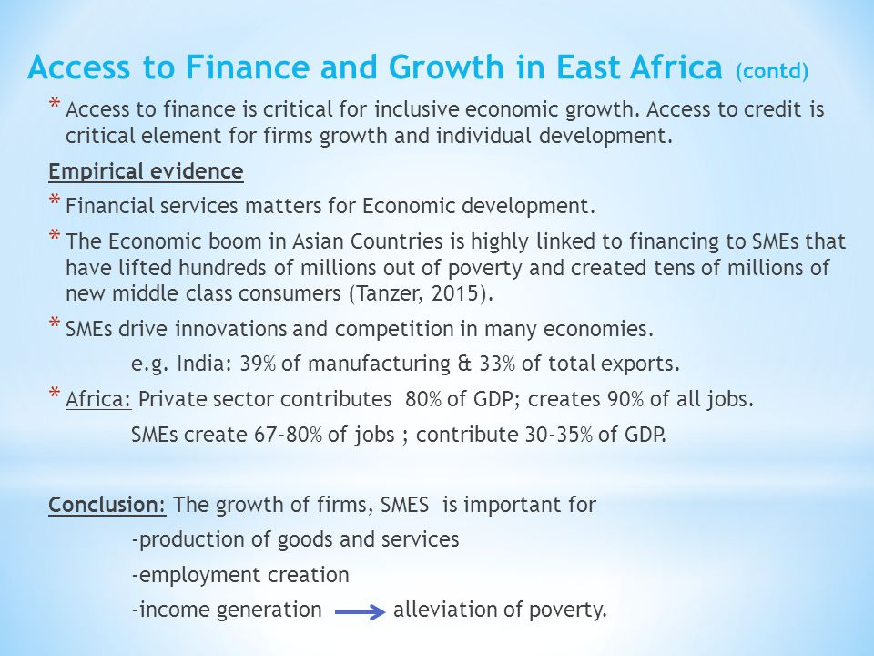 * Access to finance is critical for inclusive economic growth. Access to credit is critical element for firms growth and individual development. Empir