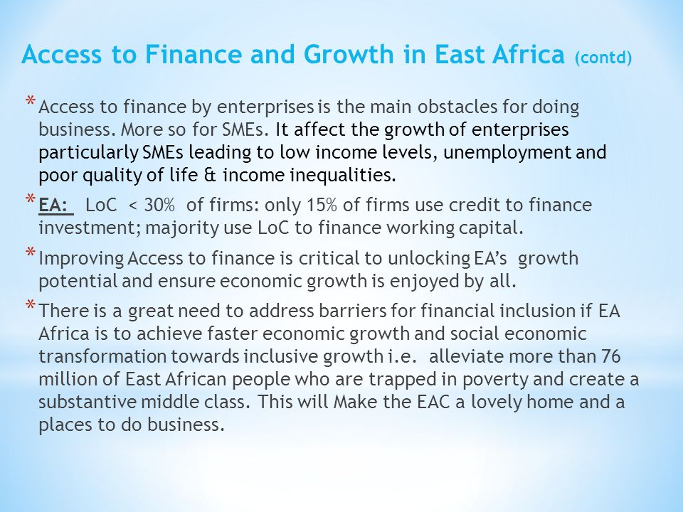 * Access to finance by enterprises is the main obstacles for doing business. More so for SMEs. It affect the growth of enterprises particularly SMEs l