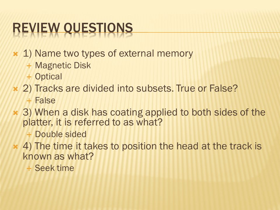  1) Name two types of external memory  Magnetic Disk  Optical  2) Tracks are divided into subsets.